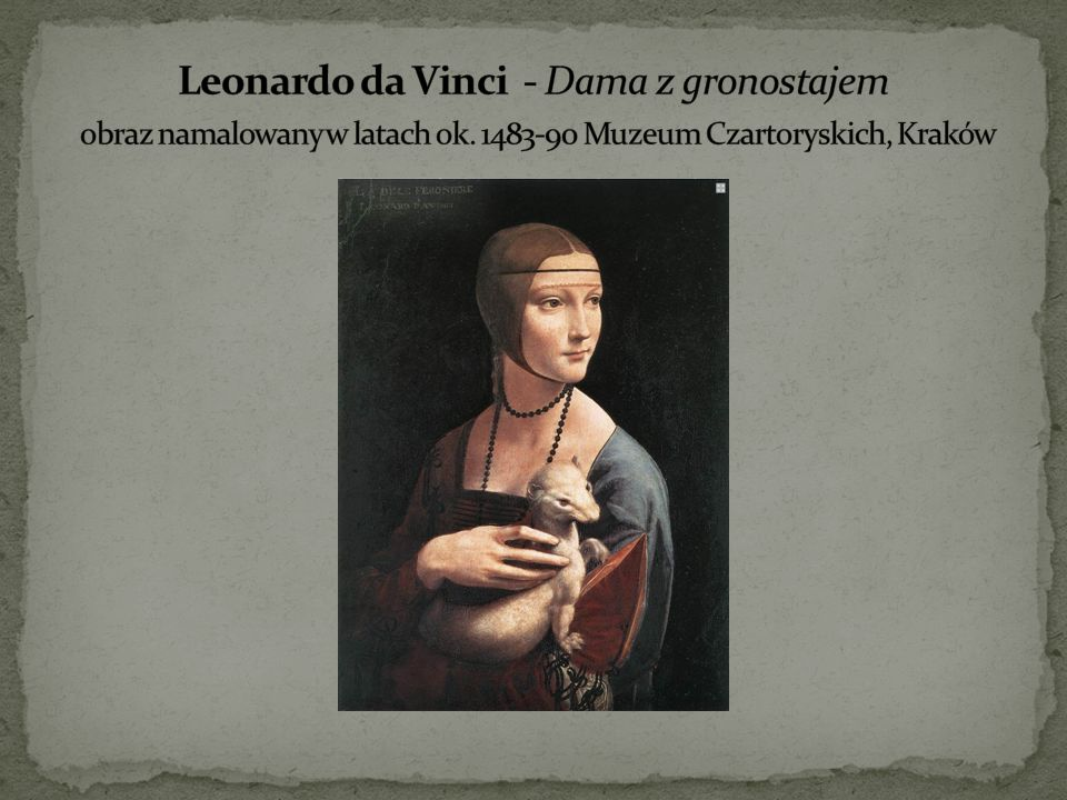 Leonardo da Vinci - Dama z gronostajem obraz namalowany w latach ok