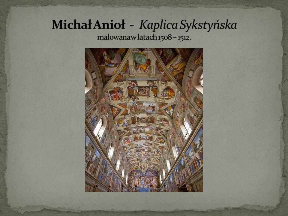 Michał Anioł - Kaplica Sykstyńska malowana w latach 1508 – 1512.