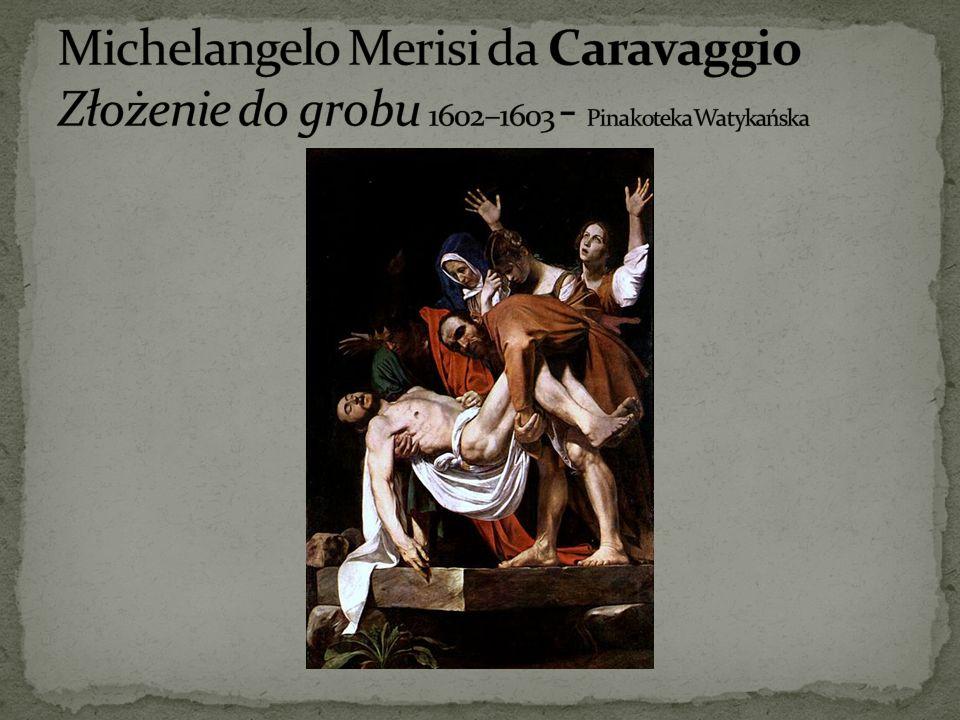 Michelangelo Merisi da Caravaggio Złożenie do grobu 1602–1603 - Pinakoteka Watykańska