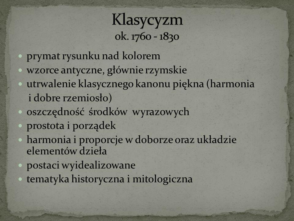 Klasycyzm ok. 1760 - 1830 prymat rysunku nad kolorem
