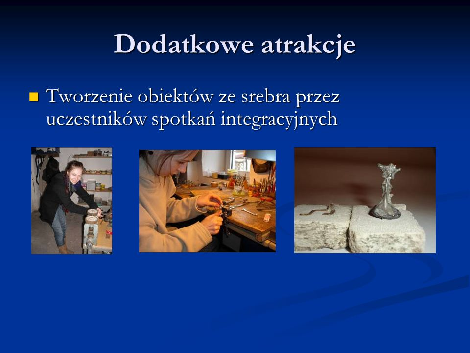 Dodatkowe atrakcje Tworzenie obiektów ze srebra przez uczestników spotkań integracyjnych