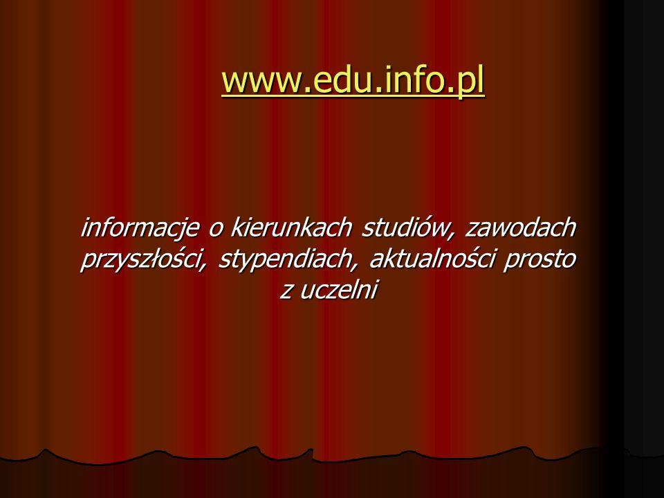 www.edu.info.pl informacje o kierunkach studiów, zawodach przyszłości, stypendiach, aktualności prosto z uczelni.