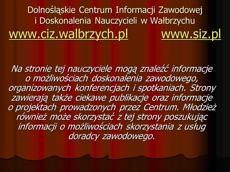 Dolnośląskie Centrum Informacji Zawodowej i Doskonalenia Nauczycieli w Wałbrzychu www.ciz.walbrzych.pl www.siz.pl