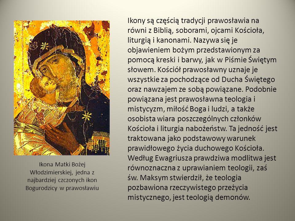 Ikony są częścią tradycji prawosławia na równi z Biblią, soborami, ojcami Kościoła, liturgią i kanonami. Nazywa się je objawieniem bożym przedstawionym za pomocą kreski i barwy, jak w Piśmie Świętym słowem. Kościół prawosławny uznaje je wszystkie za pochodzące od Ducha Świętego oraz nawzajem ze sobą powiązane. Podobnie powiązana jest prawosławna teologia i mistycyzm, miłość Boga i ludzi, a także osobista wiara poszczególnych członków Kościoła i liturgia nabożeństw. Ta jedność jest traktowana jako podstawowy warunek prawidłowego życia duchowego Kościoła. Według Ewagriusza prawdziwa modlitwa jest równoznaczna z uprawianiem teologii, zaś św. Maksym stwierdził, że teologia pozbawiona rzeczywistego przeżycia mistycznego, jest teologią demonów.