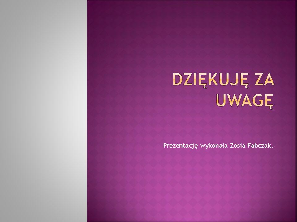 Prezentację wykonała Zosia Fabczak.