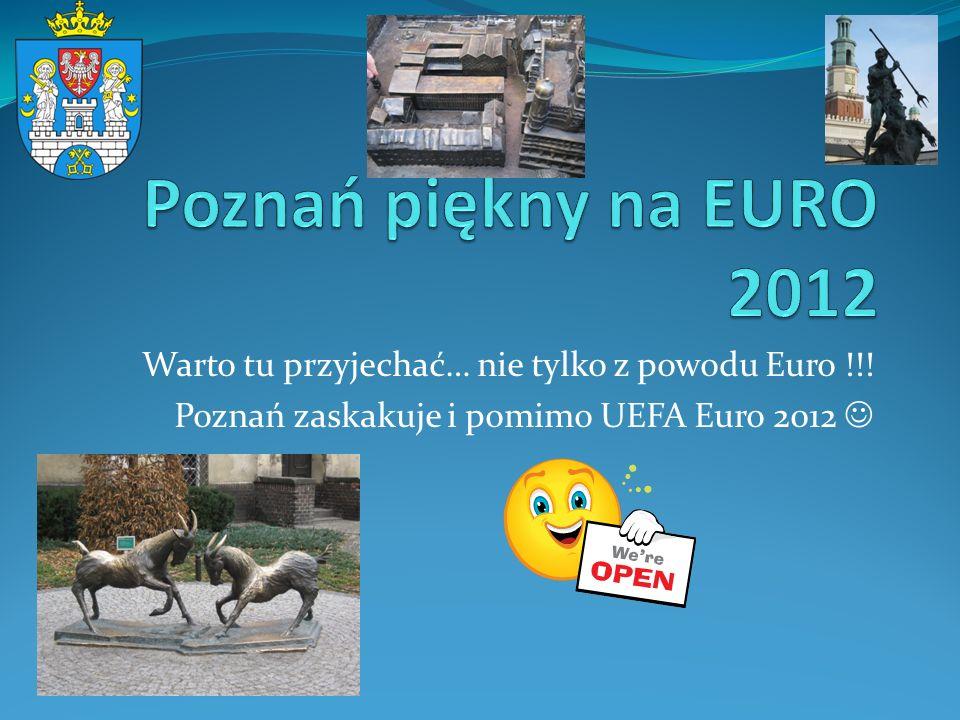 Poznań piękny na EURO 2012 Warto tu przyjechać… nie tylko z powodu Euro !!.