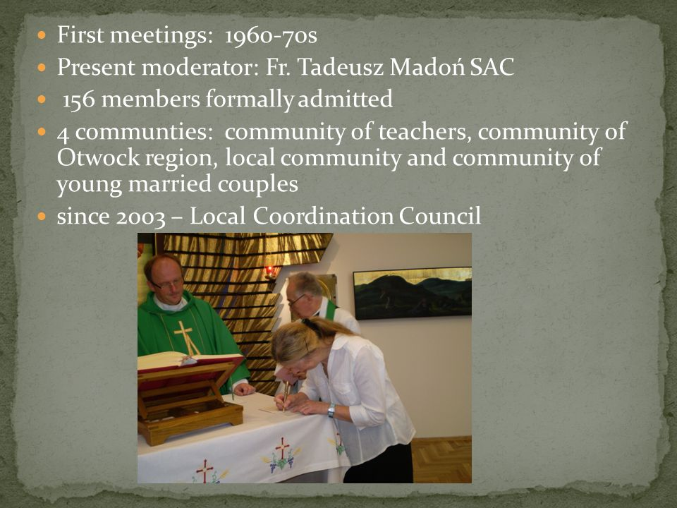 First meetings: 1960-70s Present moderator: Fr. Tadeusz Madoń SAC. 156 members formally admitted.