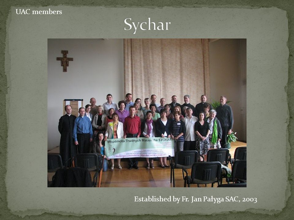 Sychar UAC members Established by Fr. Jan Pałyga SAC, 2003