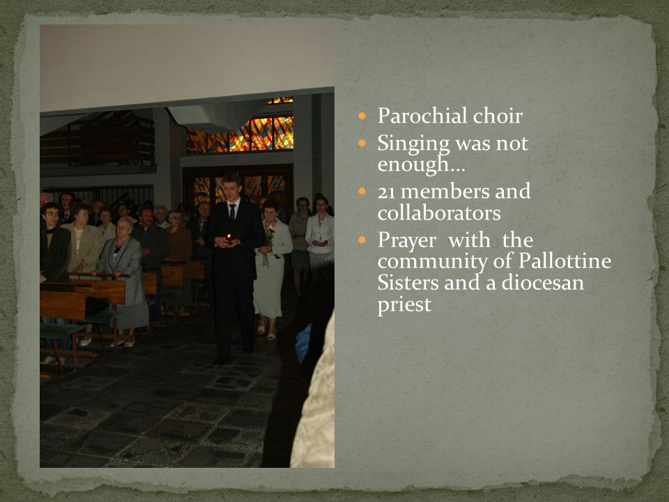 Parochial choir Singing was not enough… 21 members and collaborators.