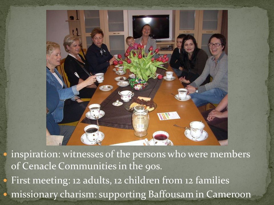 inspiration: witnesses of the persons who were members of Cenacle Communities in the 90s.