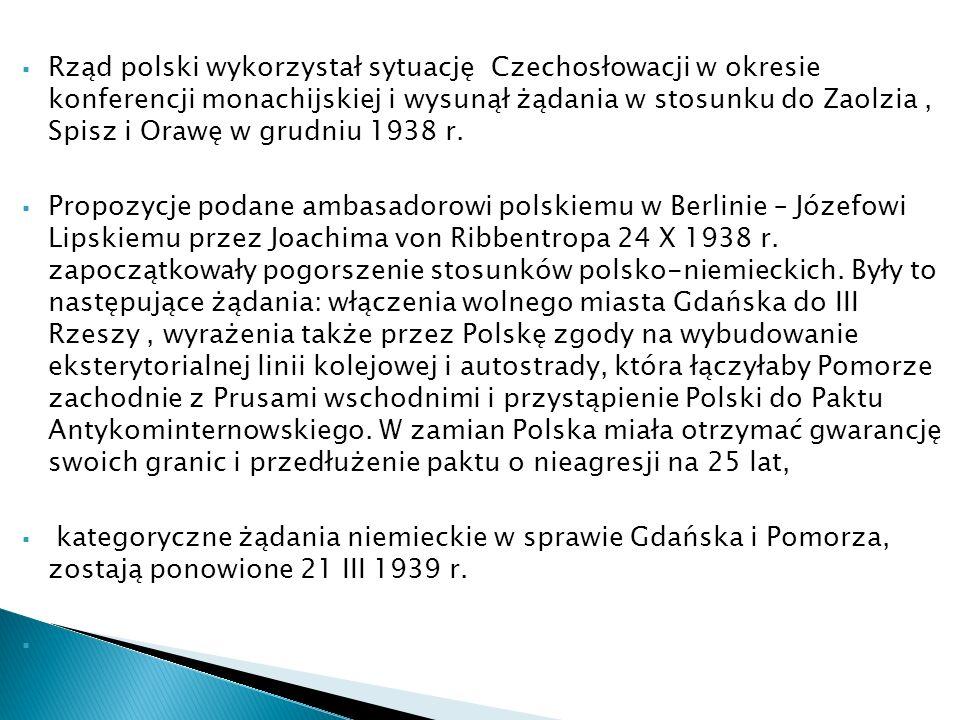 Rząd polski wykorzystał sytuację Czechosłowacji w okresie konferencji monachijskiej i wysunął żądania w stosunku do Zaolzia , Spisz i Orawę w grudniu 1938 r.
