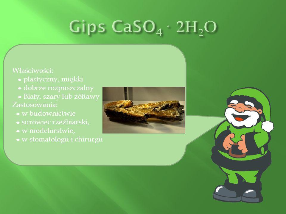 Gips CaSO4· 2H2O Właściwości: ● plastyczny, miękki