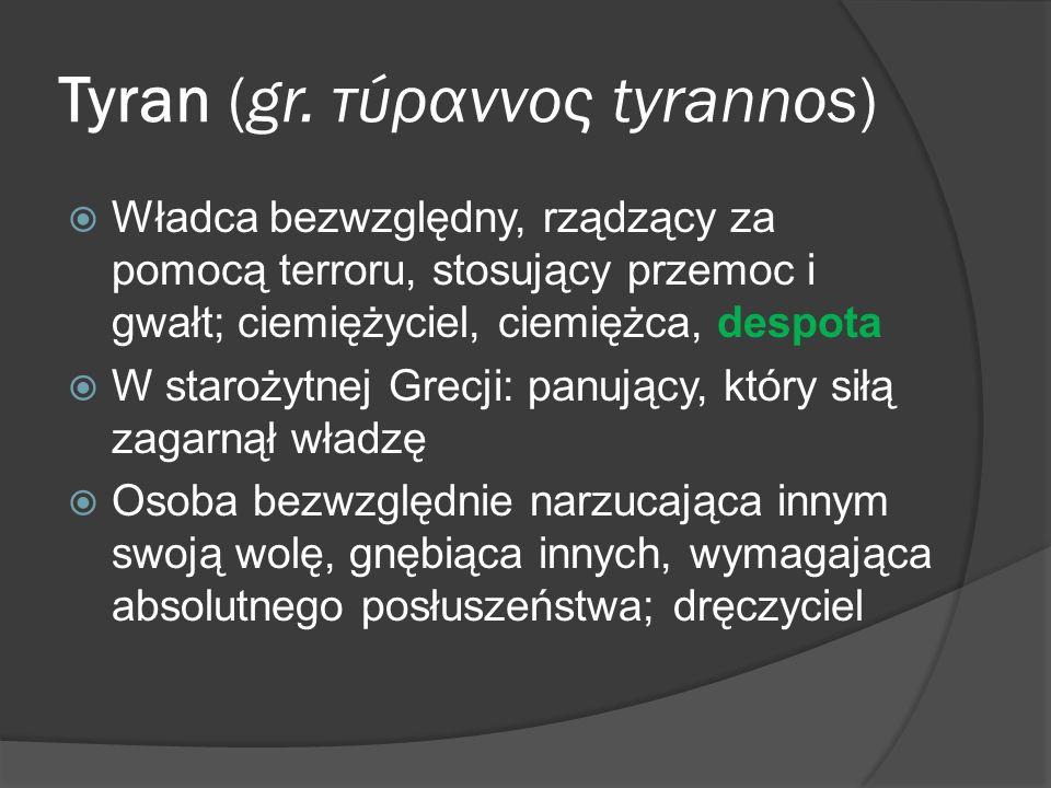 Tyran (gr. τύραννος tyrannos)