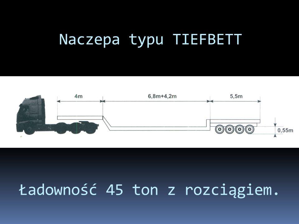 Ładowność 45 ton z rozciągiem.