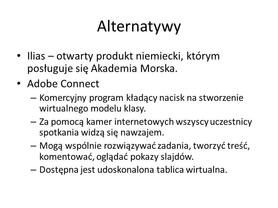 Alternatywy Ilias – otwarty produkt niemiecki, którym posługuje się Akademia Morska. Adobe Connect.
