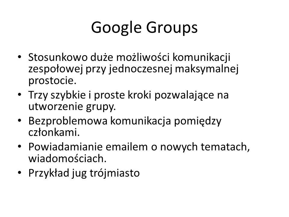 Google Groups Stosunkowo duże możliwości komunikacji zespołowej przy jednoczesnej maksymalnej prostocie.