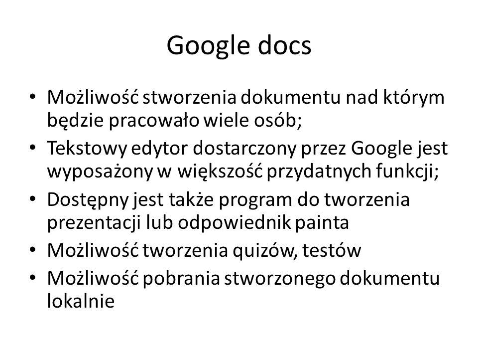 Google docs Możliwość stworzenia dokumentu nad którym będzie pracowało wiele osób;
