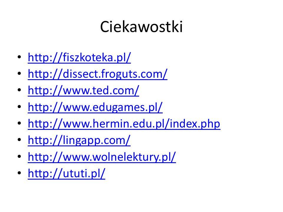 Ciekawostki http://fiszkoteka.pl/ http://dissect.froguts.com/