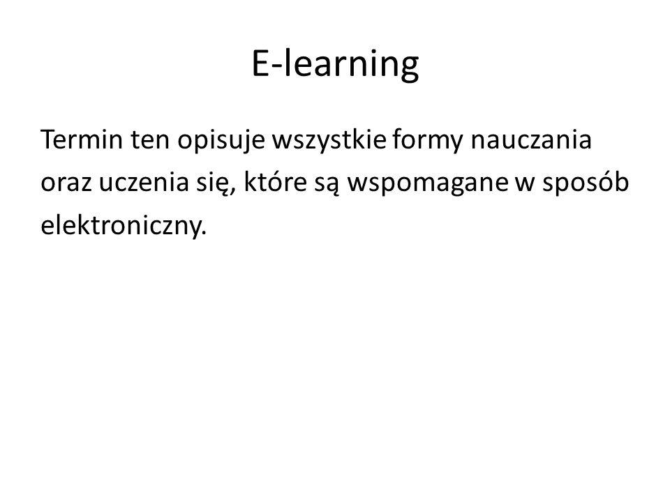 E-learning Termin ten opisuje wszystkie formy nauczania oraz uczenia się, które są wspomagane w sposób elektroniczny.