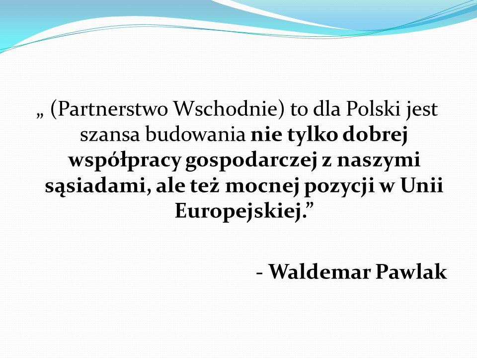 """"""" (Partnerstwo Wschodnie) to dla Polski jest szansa budowania nie tylko dobrej współpracy gospodarczej z naszymi sąsiadami, ale też mocnej pozycji w Unii Europejskiej."""