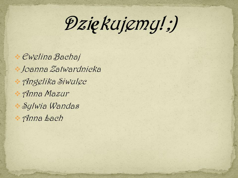 Dziękujemy! ;) Ewelina Bachaj Joanna Zatwardnicka Angelika Siwulec