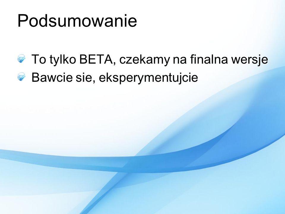 Podsumowanie To tylko BETA, czekamy na finalna wersje