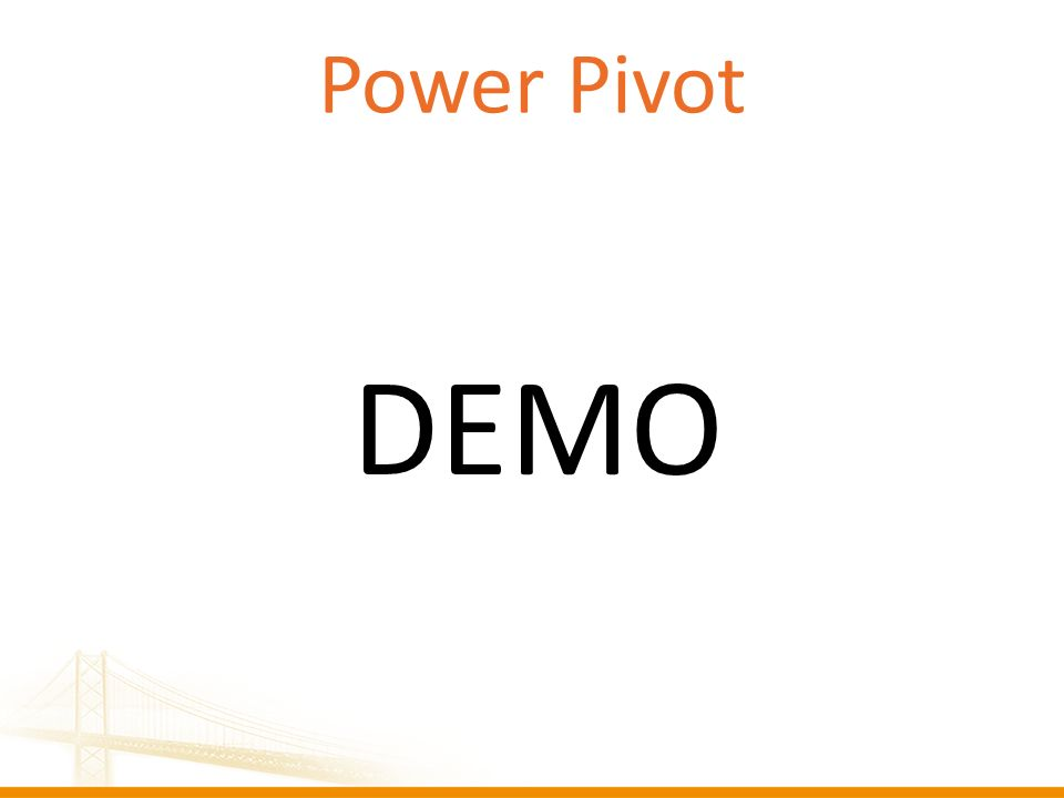 Power Pivot DEMO