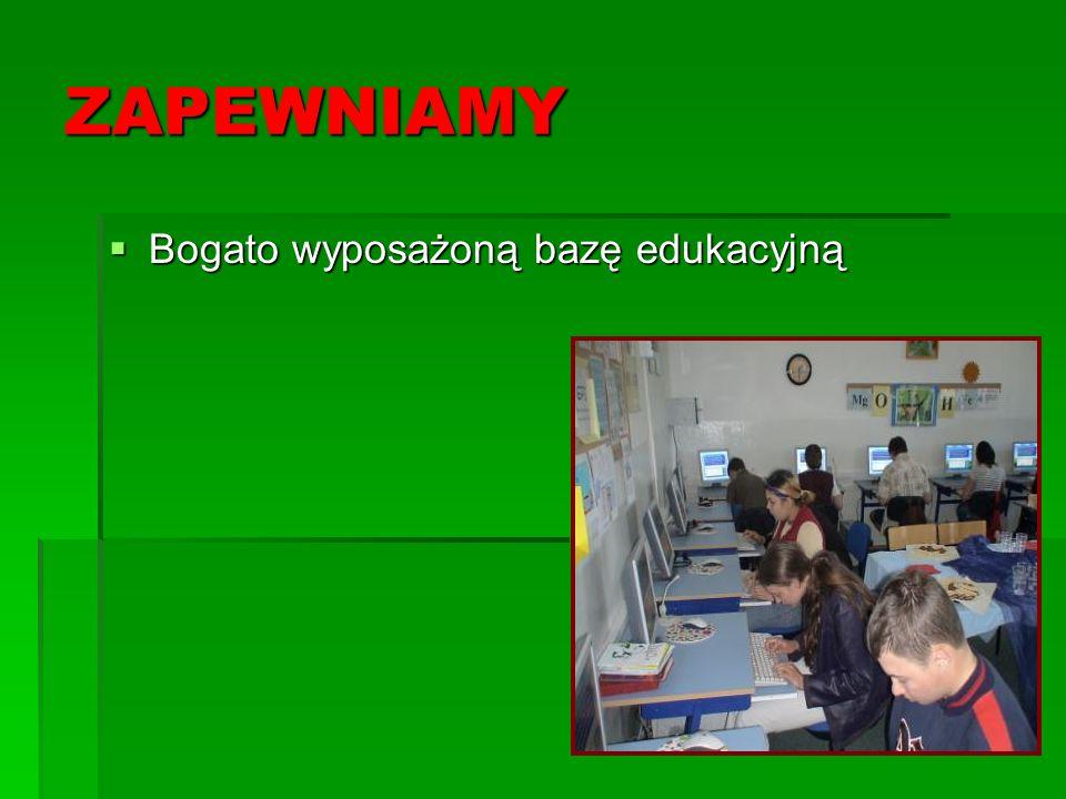 ZAPEWNIAMY Bogato wyposażoną bazę edukacyjną