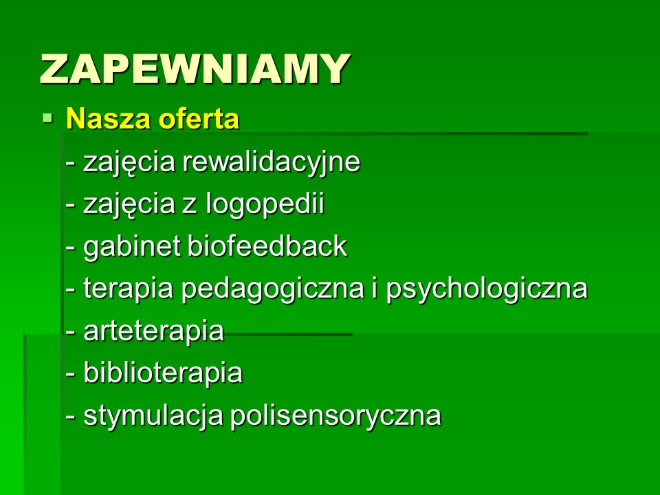 ZAPEWNIAMY Nasza oferta - zajęcia rewalidacyjne - zajęcia z logopedii