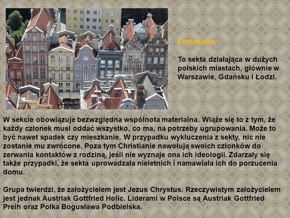 Christianie To sekta działająca w dużych polskich miastach, głównie w Warszawie, Gdańsku i Łodzi.