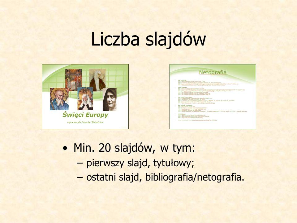 Liczba slajdów Min. 20 slajdów, w tym: pierwszy slajd, tytułowy;