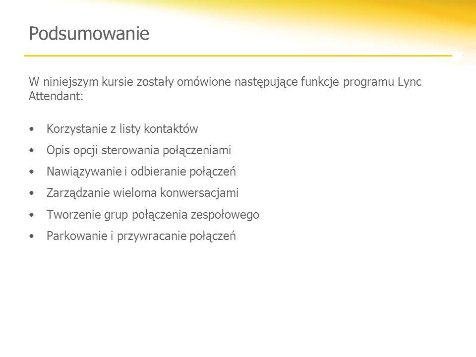 Podsumowanie W niniejszym kursie zostały omówione następujące funkcje programu Lync Attendant: Korzystanie z listy kontaktów.