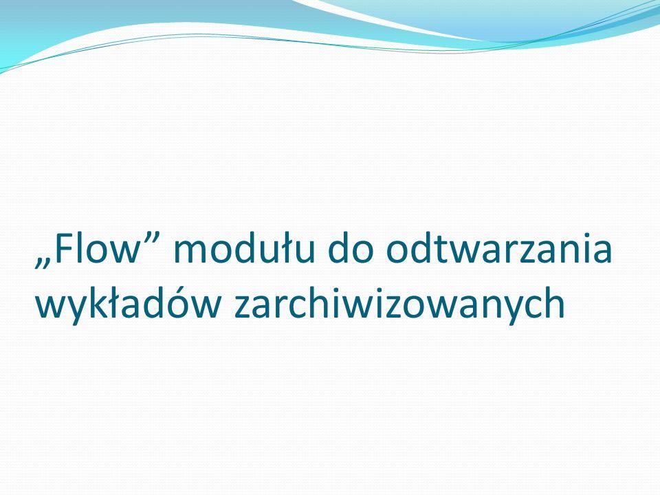 """""""Flow modułu do odtwarzania wykładów zarchiwizowanych"""