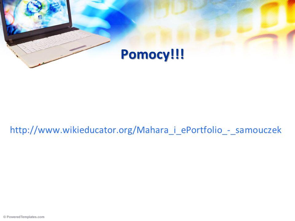Pomocy!!! http://www.wikieducator.org/Mahara_i_ePortfolio_-_samouczek