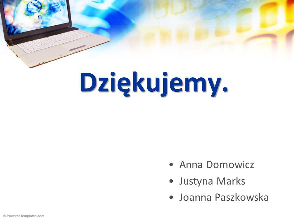 Dziękujemy. Anna Domowicz Justyna Marks Joanna Paszkowska