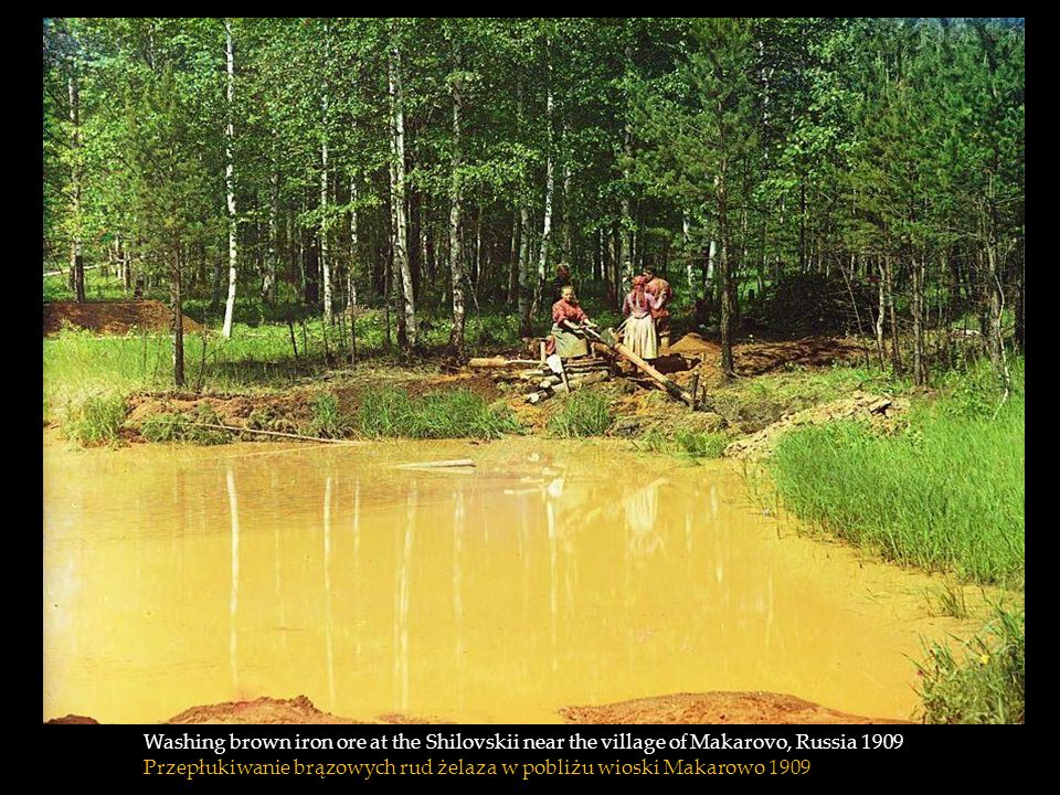Washing brown iron ore at the Shilovskii near the village of Makarovo, Russia 1909 Przepłukiwanie brązowych rud żelaza w pobliżu wioski Makarowo 1909