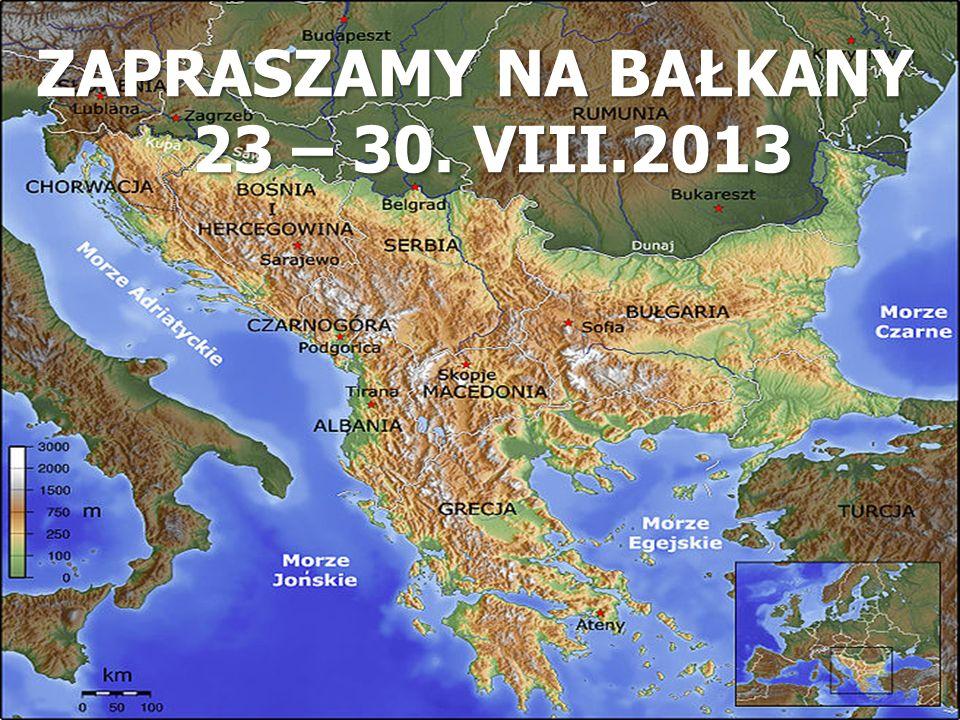 ZAPRASZAMY NA BAŁKANY 23 – 30. VIII.2013