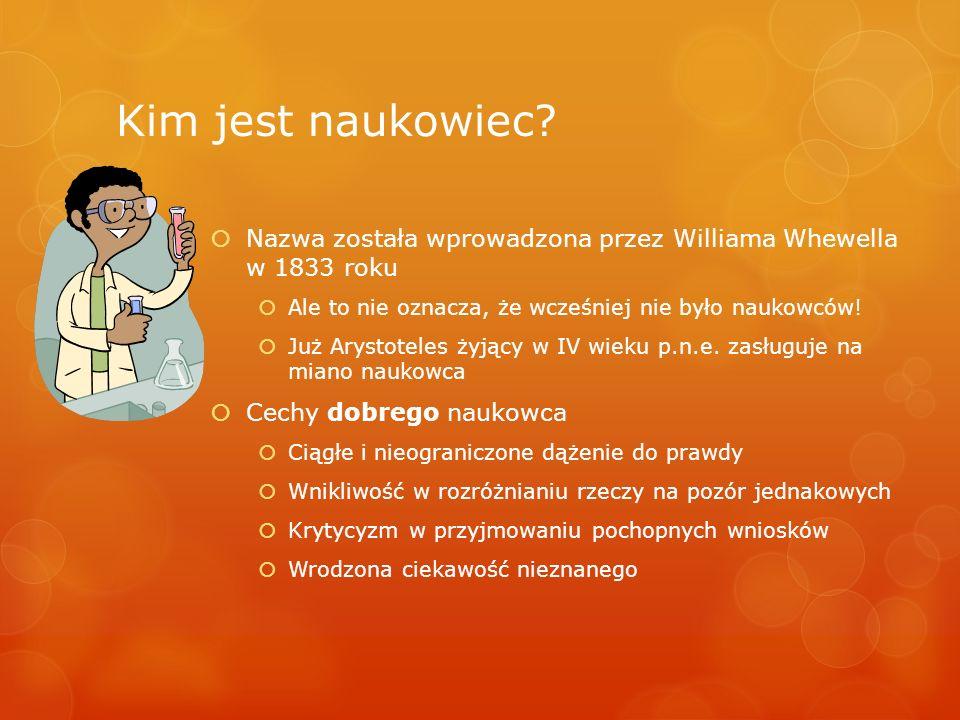 Kim jest naukowiec Nazwa została wprowadzona przez Williama Whewella w 1833 roku. Ale to nie oznacza, że wcześniej nie było naukowców!