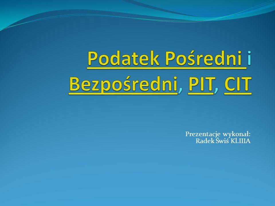 Podatek Pośredni i Bezpośredni, PIT, CIT