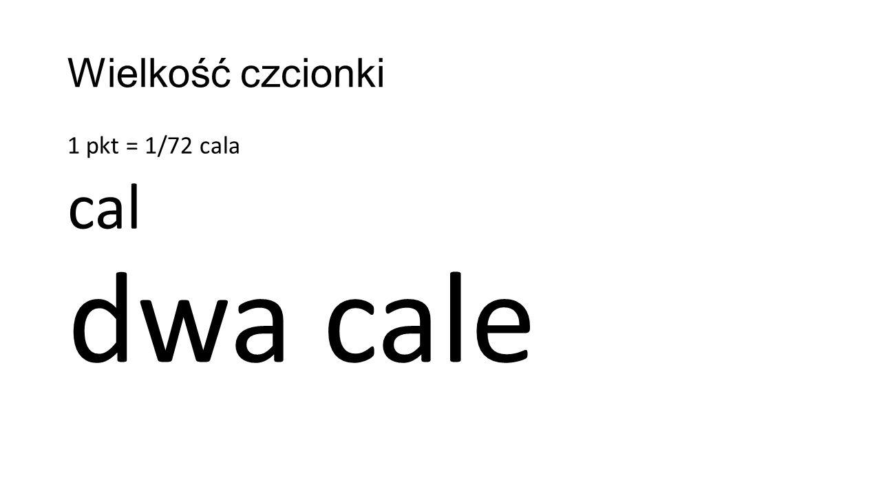 Wielkość czcionki 1 pkt = 1/72 cala cal dwa cale