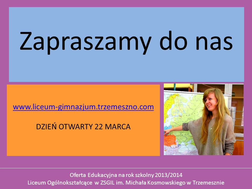 Zapraszamy do nas www.liceum-gimnazjum.trzemeszno.com