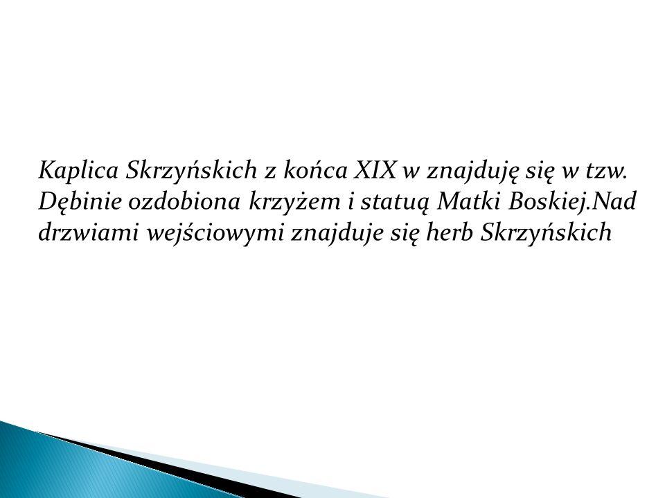 Kaplica Skrzyńskich z końca XIX w znajduję się w tzw