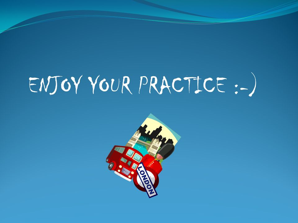 ENJOY YOUR PRACTICE :-)