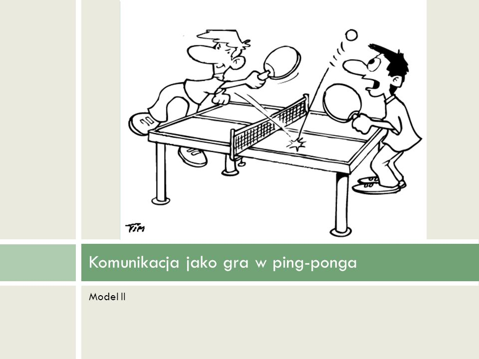 Komunikacja jako gra w ping-ponga