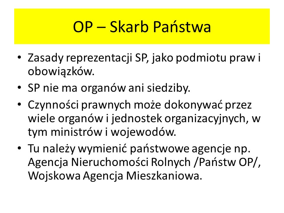 OP – Skarb PaństwaZasady reprezentacji SP, jako podmiotu praw i obowiązków. SP nie ma organów ani siedziby.