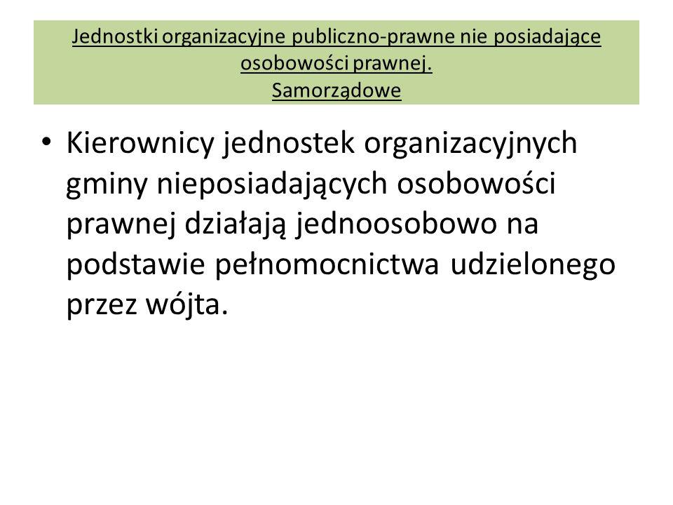 Jednostki organizacyjne publiczno-prawne nie posiadające osobowości prawnej. Samorządowe