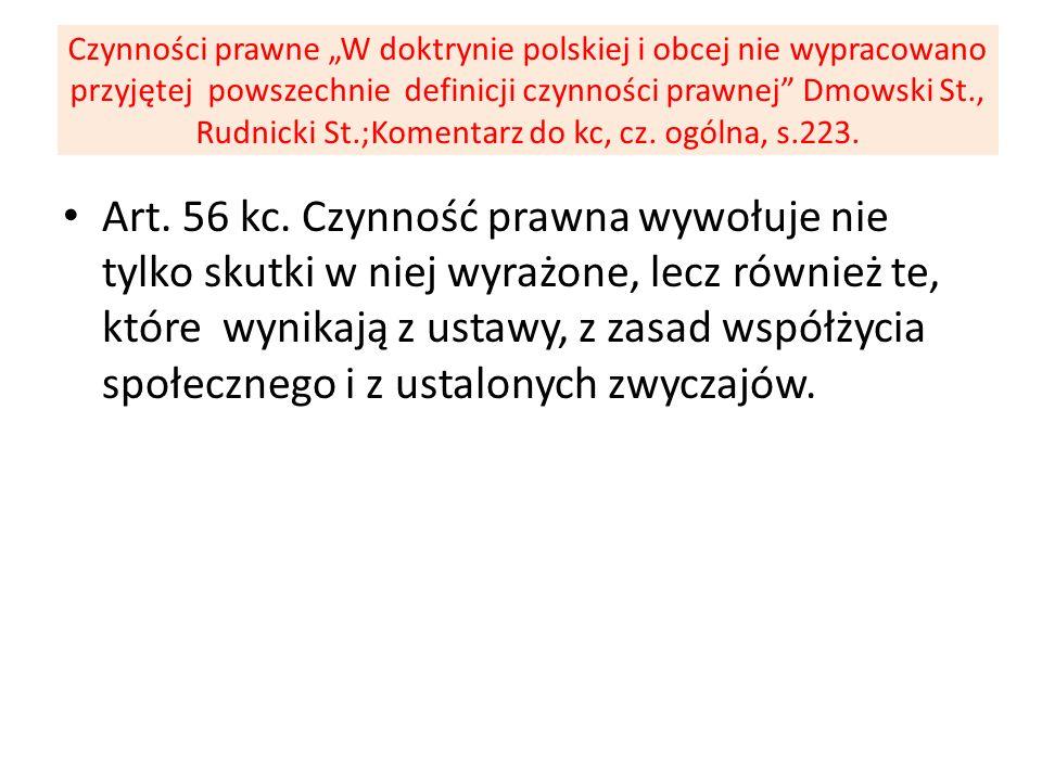 """Czynności prawne """"W doktrynie polskiej i obcej nie wypracowano przyjętej powszechnie definicji czynności prawnej Dmowski St., Rudnicki St.;Komentarz do kc, cz. ogólna, s.223."""