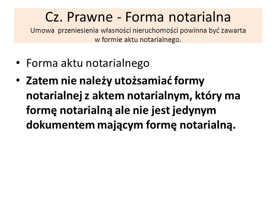 Cz. Prawne - Forma notarialna Umowa przeniesienia własności nieruchomości powinna być zawarta w formie aktu notarialnego.