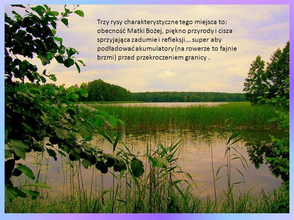 Trzy rysy charakterystyczne tego miejsca to: obecność Matki Bożej, piękno przyrody i cisza sprzyjająca zadumie i refleksji...