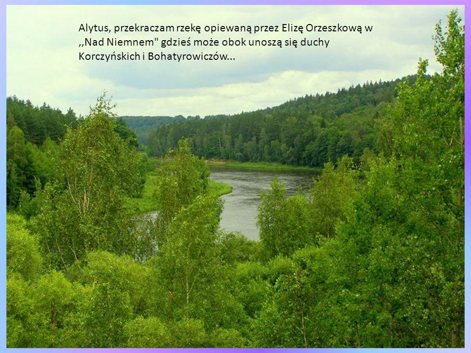 Alytus, przekraczam rzekę opiewaną przez Elizę Orzeszkową w ,,Nad Niemnem gdzieś może obok unoszą się duchy Korczyńskich i Bohatyrowiczów...